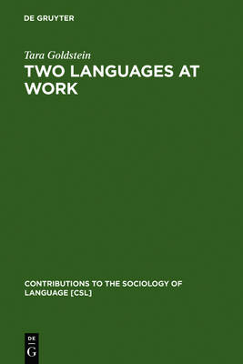 Two Languages at Work: Bilingual Life on the Production Floor - Contributions to the Sociology of Language [CSL] 74 (Hardback)