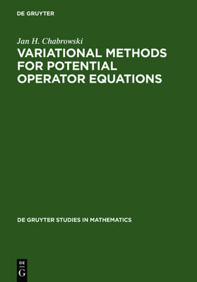 Variational Methods for Potential Operator Equations: With Applications to Nonlinear Elliptic Equations - De Gruyter Studies in Mathematics (Hardback)