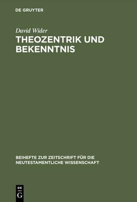 Theozentrik Und Bekenntnis: Untersuchungen Zur Theologie Des Redens Gottes Im Hebr erbrief - Beihefte Zur Zeitschrift F r die Neutestamentliche Wissensch 87 (Hardback)