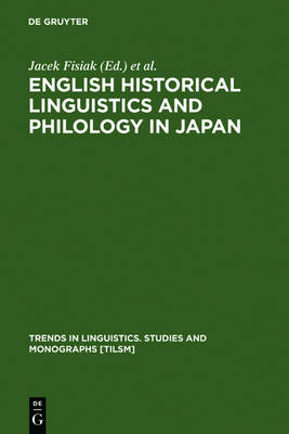 English Historical Linguistics and Philology in Japan - Trends in Linguistics. Studies and Monographs [TiLSM] (Hardback)