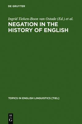 Negation in the History of English - Topics in English Linguistics [TiEL] (Hardback)