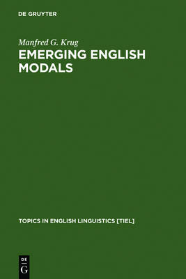 Emerging English Modals: A Corpus-Based Study of Grammaticalization - Topics in English Linguistics [TiEL] 32 (Hardback)