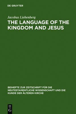 The Language of the Kingdom and Jesus: Parable, Aphorism and Metaphor in the Sayings Material Common to the Synoptic Tradition and the Gospel of Thomas - Beihefte zur Zeitschrift fur die Neutestamentliche Wissenschaft 102 (Hardback)