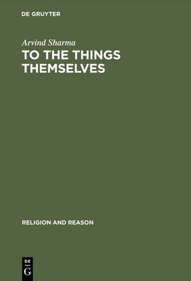 To the Things Themselves: Essays on the Discourse and Practice of the Phenomenology of Religion - Religion and Reason (Hardback)