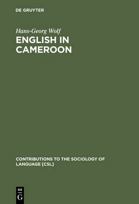 English in Cameroon - Contributions to the Sociology of Language [CSL] 85 (Hardback)