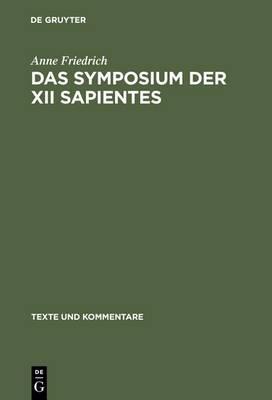 Das Symposium der XII sapientes: Kommentar und Verfasserfrage - Texte und Kommentare 22 (Hardback)