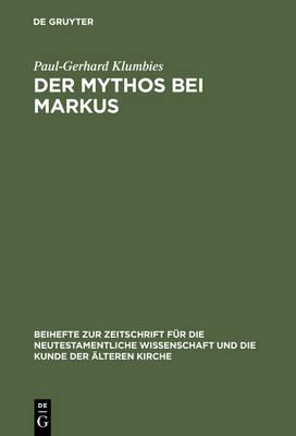 Der Mythos bei Markus - Beihefte zur Zeitschrift fur die Neutestamentliche Wissenschaft (Hardback)