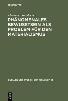 Phanomenales Bewusstsein als Problem fur den Materialismus - Quellen und Studien zur Philosophie (Hardback)