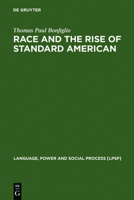 Race and the Rise of Standard American - Language, Power and Social Process [LPSP] No. 7 (Paperback)