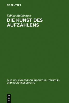 Die Kunst des Aufzahlens: Elemente zu einer Poetik des Enumerativen - Quellen und Forschungen zur Literatur- und Kulturgeschichte 22 (256) (Hardback)
