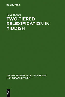 Two-tiered Relexification in Yiddish: Jews, Sorbs, Khazars, and the Kiev-Polessian Dialect - Trends in Linguistics. Studies and Monographs [TiLSM] (Hardback)