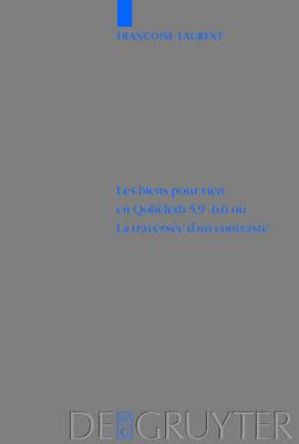 Les Biens Pour Rien En Qoheleth 5, 9-6, 6 Ou La Traversee d'UN Contraste - Beihefte zur Zeitschrift fuer die Alttestamentliche Wissenschaft 323 (Hardback)