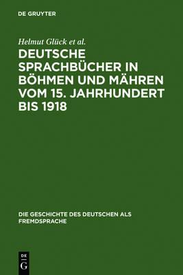 Deutsche Sprachbucher in Boehmen und Mahren vom 15. Jahrhundert bis 1918: Eine teilkommentierte Bibliographie - Die Geschichte des Deutschen als Fremdsprache 2 (Hardback)