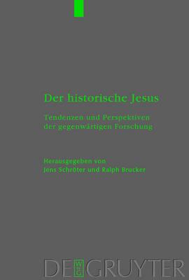 Der historische Jesus: Tendenzen und Perspektiven der gegenwartigen Forschung - Beihefte zur Zeitschrift fur die Neutestamentliche Wissenschaft 114 (Hardback)