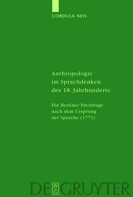 Anthropologie im Sprachdenken des 18. Jahrhunderts: Die Berliner Preisfrage nach dem Ursprung der Sprache (1771) - Studia Linguistica Germanica (Hardback)