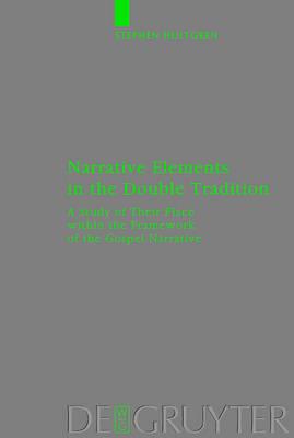 Narrative Elements in the Double Tradition: A Study of Their Place within the Framework of the Gospel Narrative - Beihefte zur Zeitschrift fur die Neutestamentliche Wissenschaft 113 (Hardback)