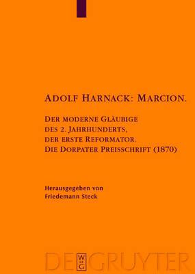 Adolf Harnack: Marcion: Der moderne Glaubige des 2. Jahrhunderts, der erste Reformator. Die Dorpater Preisschrift (1870). Kritische Edition des handschriftlichen Exemplars - Texte und Untersuchungen zur Geschichte der Altchristlichen Literatur (Hardback)