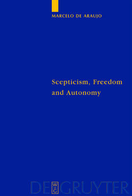 Scepticism, Freedom and Autonomy: A Study of the Moral Foundations of Descartes' Theory of Knowledge - Quellen und Studien zur Philosophie 58 (Hardback)