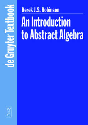 An Introduction to Abstract Algebra - De Gruyter Textbook (Paperback)