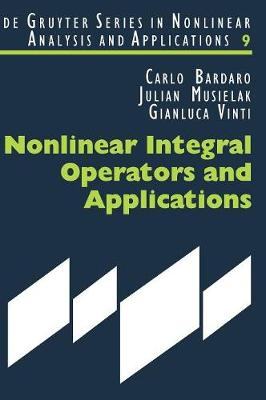Nonlinear Integral Operators and Applications - De Gruyter Series in Nonlinear Analysis & Applications (Hardback)