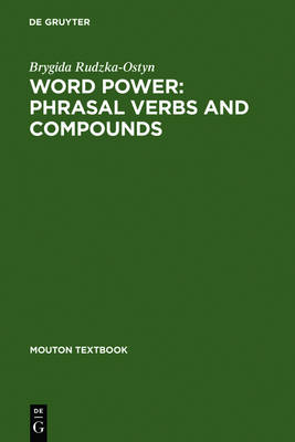 Word Power: Phrasal Verbs and Compounds: A Cognitive Approach - Mouton Textbook (Paperback)