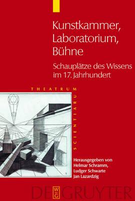 Kunstkammer - Laboratorium - Buhne: Schauplatze des Wissens im 17. Jahrhundert (Hardback)