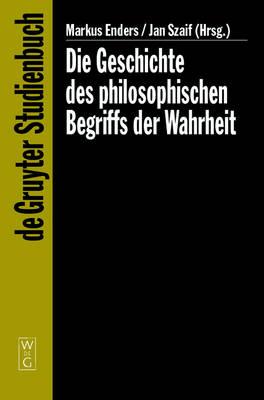 Die Geschichte des philosophischen Begriffs der Wahrheit - De Gruyter Studienbuch (Hardback)