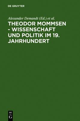 Theodor Mommsen - Wissenschaft und Politik im 19. Jahrhundert (Hardback)