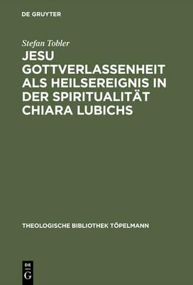 Jesu Gottverlassenheit Als Heilsreignis in Der Spiritualitat Chiara Lubichs: Ein Beitrag Zur Uberwindung Der Sprachnot in Der Soteriologie (Hardback)