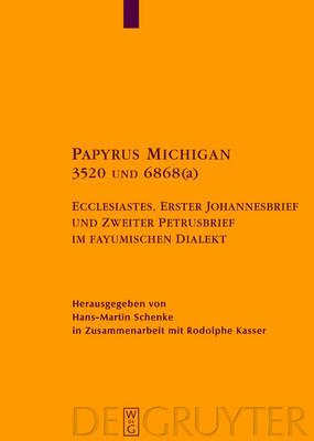 Papyrus Michigan 3520 und 6868(a): Ecclesiastes, Erster Johannesbrief und Zweiter Petrusbrief im fayumischen Dialekt - Texte und Untersuchungen zur Geschichte der Altchristlichen Literatur (Hardback)