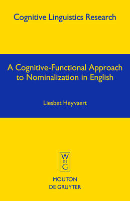 A Cognitive-Functional Approach to Nominalization in English - Cognitive Linguistics Research [CLR] 26 (Hardback)