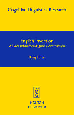 English Inversion: A Ground-before-Figure Construction - Cognitive Linguistics Research [CLR] 25 (Hardback)