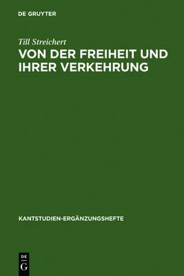 Von der Freiheit und ihrer Verkehrung: Eine Studie zu Kant und den Bedingungen der Moeglichkeit einer kritischen Theorie der Gesellschaft - Kantstudien-Erganzungshefte 144 (Hardback)
