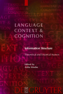 Information Structure: Theoretical and Empirical Aspects - Language, Context and Cognition (Hardback)