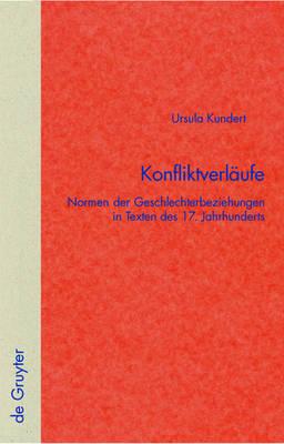 Konfliktverlaufe: Normen der Geschlechterbeziehungen in Texten des 17. Jahrhunderts - Quellen und Forschungen zur Literatur- und Kulturgeschichte (Hardback)