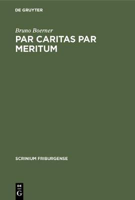 Par Caritas Par Meritum - Scrinium Friburgense 7 (Hardback)