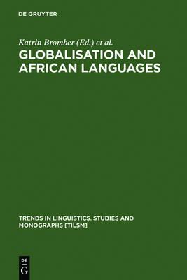 Globalisation and African Languages: Risks and Benefits - Trends in Linguistics. Studies and Monographs [TiLSM] (Hardback)
