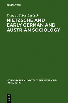 Nietzsche and Early German and Austrian Sociology - Monographien und Texte zur Nietzsche-forschung 52 (Hardback)