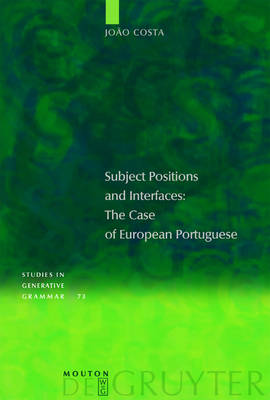 Subject Positions and Interfaces: The Case of European Portuguese - Studies in Generative Grammar [SGG] (Hardback)