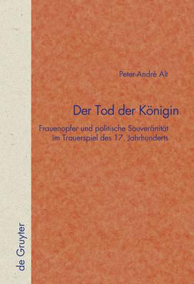 Der Tod der Koenigin: Frauenopfer und politische Souveranitat im Trauerspiel des 17. Jahrhunderts - Quellen und Forschungen zur Literatur- und Kulturgeschichte (Hardback)