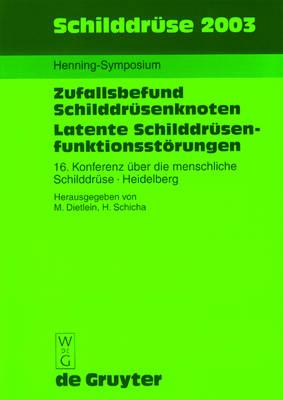 Schilddruse 2003: Henning-Symposium. Zufallsbefund Schilddrusenknoten. Latente Schilddrusenfunktionsstoerungen. 16. Konferenz uber die menschliche Schilddruse, Heidelberg (Hardback)