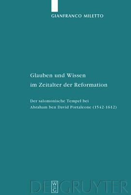Glauben Und Wissen Im Zeitalter Der Reformation: Der Salomonische Tempel Bei Abraham Ben David Portaleone (1542-1612) (Hardback)