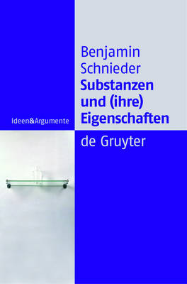 Substanzen und (ihre) Eigenschaften: Eine Studie zur analytischen Ontologie - Ideen & Argumente (Paperback)