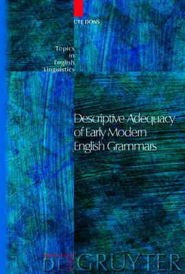 Descriptive Adequacy of Early Modern English Grammars - Topics in English Linguistics [TiEL] (Hardback)