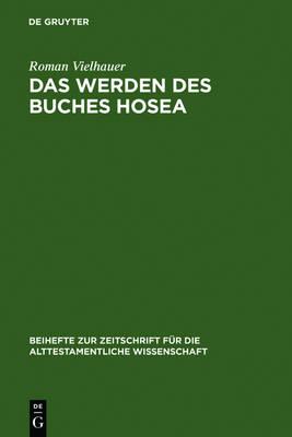 Das Werden des Buches Hosea: Eine redaktionsgeschichtliche Untersuchung - Beihefte zur Zeitschrift fur die Alttestamentliche Wissenschaft 349 (Hardback)