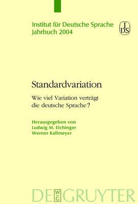 Standardvariation 2004: Wieviel Variation vertragt die deutsche Sprache? - Jahrbuch des Instituts fur deutsche Sprache S. (Hardback)