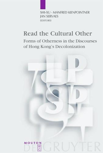 Read the Cultural Other: Forms of Otherness in the Discourses of Hong Kong's Decolonization - Language, Power and Social Process [LPSP] 14 (Paperback)
