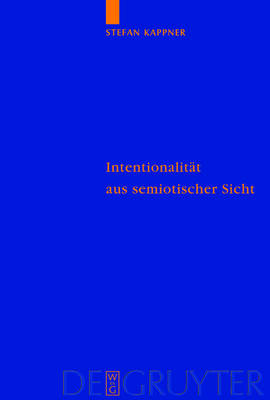 Intentionalitat aus semiotischer Sicht: Peirceanische Perspektiven - Quellen und Studien zur Philosophie (Hardback)