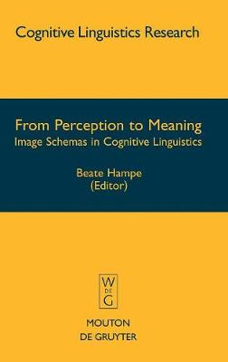 From Perception to Meaning: Image Schemas in Cognitive Linguistics - Cognitive Linguistics Research [CLR] (Hardback)