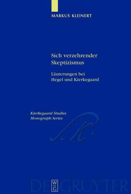 Sich verzehrender Skeptizismus: Lauterungen bei Hegel und Kierkegaard - Kierkegaard Studies. Monograph Series (Hardback)